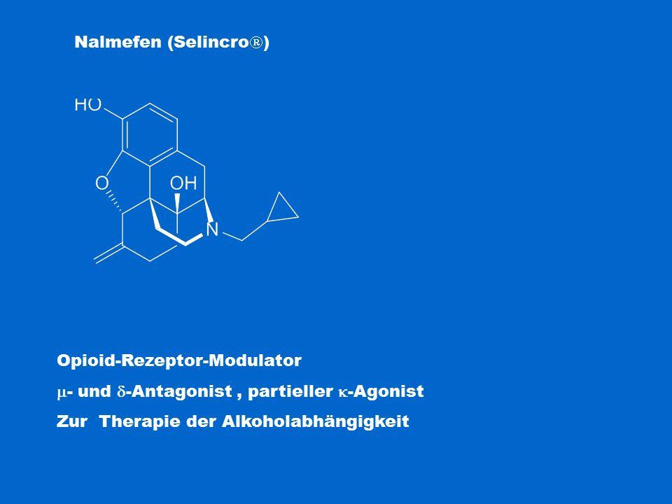 Nalmefen (Selincro  ) Opioid-Rezeptor-Modulator  - und  -Antagonist, partieller  -Agonist Zur Therapie der Alkoholabhängigkeit