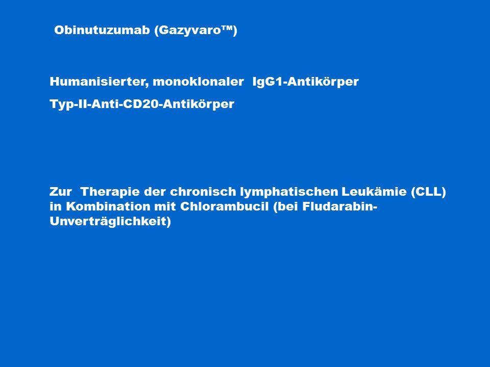 Obinutuzumab (Gazyvaro™) Humanisierter, monoklonaler IgG1-Antikörper Typ-II-Anti-CD20-Antikörper Zur Therapie der chronisch lymphatischen Leukämie (CLL) in Kombination mit Chlorambucil (bei Fludarabin- Unverträglichkeit)