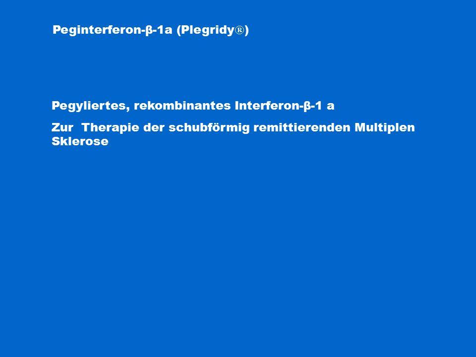 Peginterferon-β-1a (Plegridy  ) Pegyliertes, rekombinantes Interferon-β-1 a Zur Therapie der schubförmig remittierenden Multiplen Sklerose