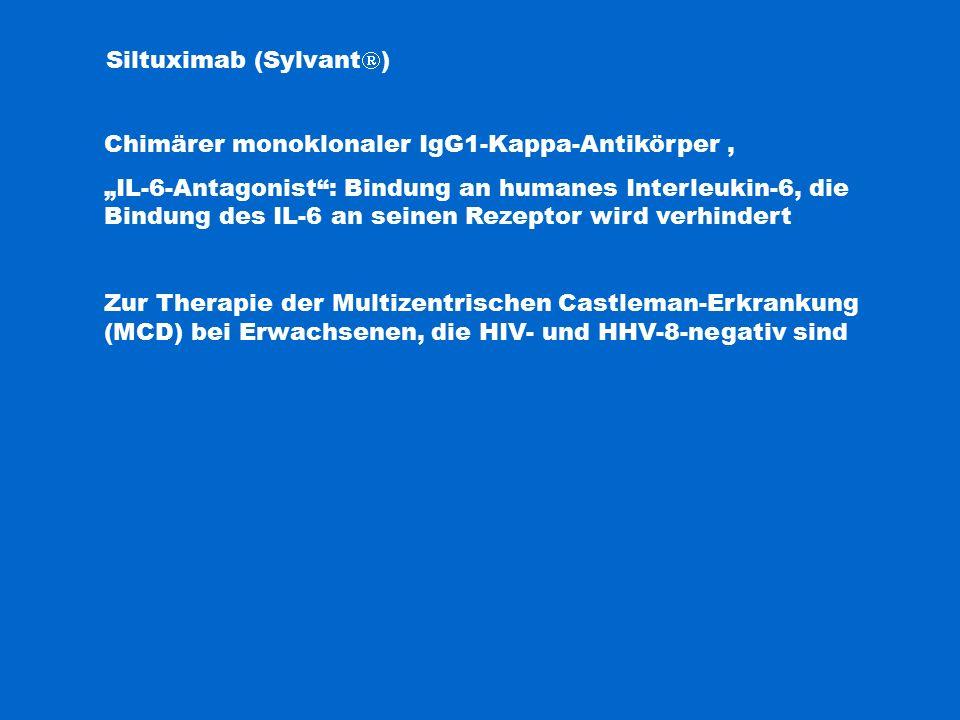 """Siltuximab (Sylvant  ) Chimärer monoklonaler IgG1-Kappa-Antikörper, """"IL-6-Antagonist : Bindung an humanes Interleukin-6, die Bindung des IL-6 an seinen Rezeptor wird verhindert Zur Therapie der Multizentrischen Castleman-Erkrankung (MCD) bei Erwachsenen, die HIV- und HHV-8-negativ sind"""