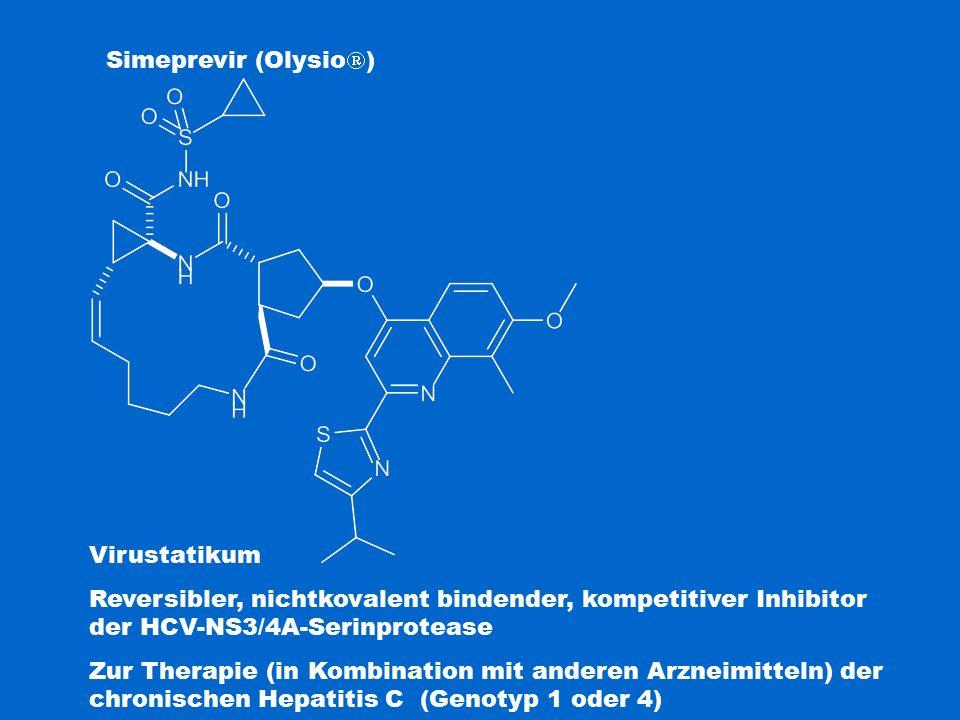 Simeprevir (Olysio  ) Virustatikum Reversibler, nichtkovalent bindender, kompetitiver Inhibitor der HCV-NS3/4A-Serinprotease Zur Therapie (in Kombination mit anderen Arzneimitteln) der chronischen Hepatitis C (Genotyp 1 oder 4)