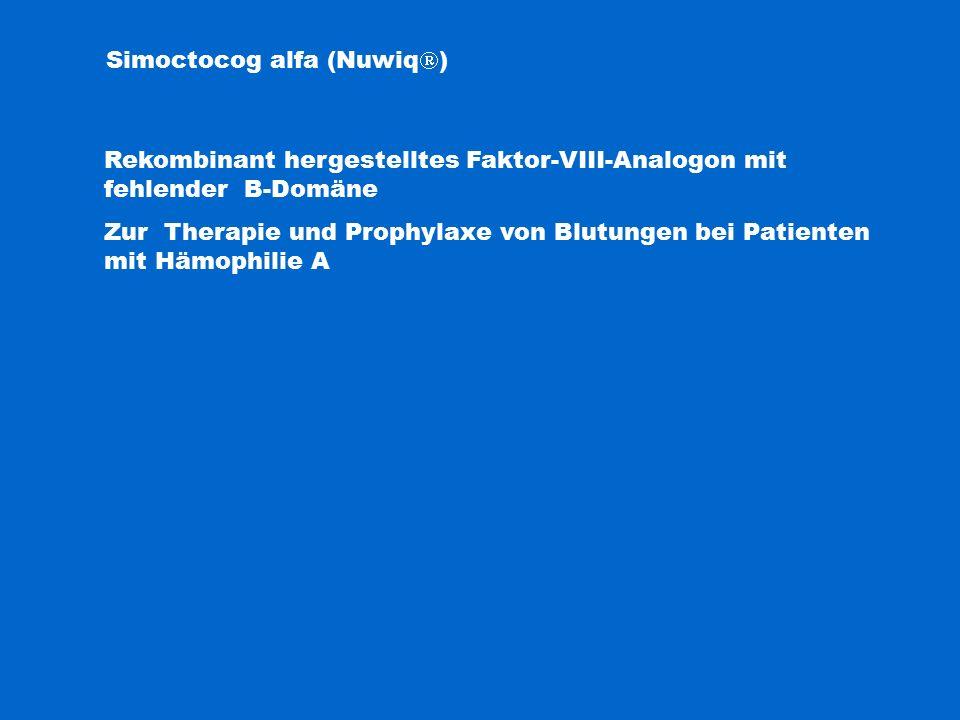 Simoctocog alfa (Nuwiq  ) Rekombinant hergestelltes Faktor-VIII-Analogon mit fehlender B-Domäne Zur Therapie und Prophylaxe von Blutungen bei Patienten mit Hämophilie A