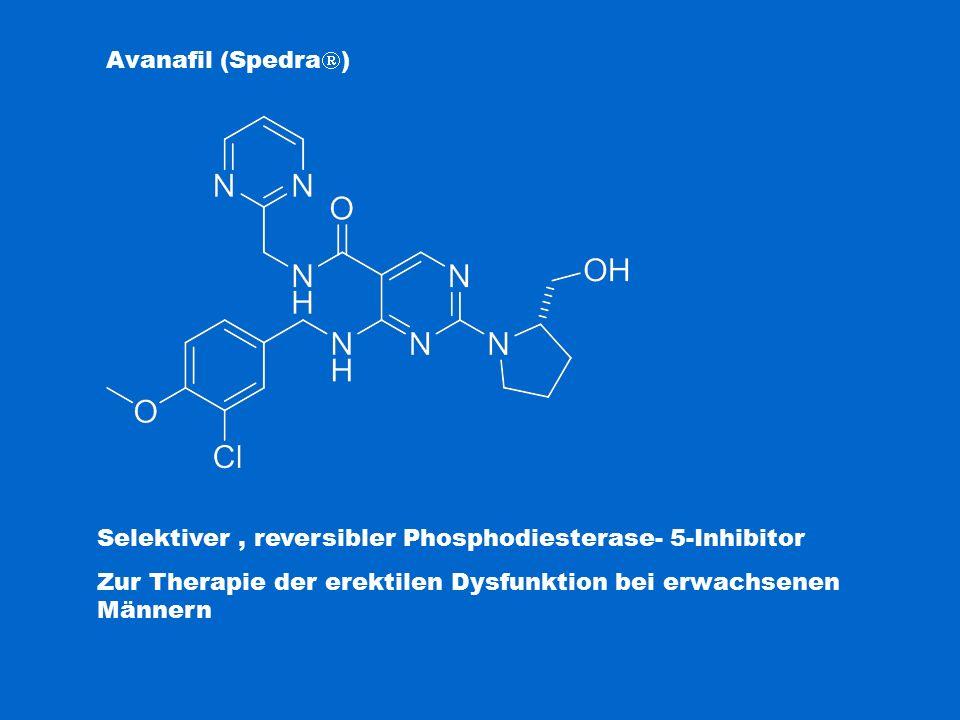 Avanafil (Spedra  ) Selektiver, reversibler Phosphodiesterase- 5-Inhibitor Zur Therapie der erektilen Dysfunktion bei erwachsenen Männern