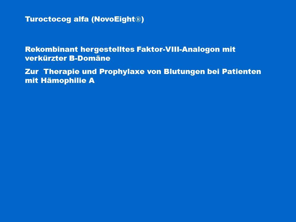 Turoctocog alfa (NovoEight  ) Rekombinant hergestelltes Faktor-VIII-Analogon mit verkürzter B-Domäne Zur Therapie und Prophylaxe von Blutungen bei Pa