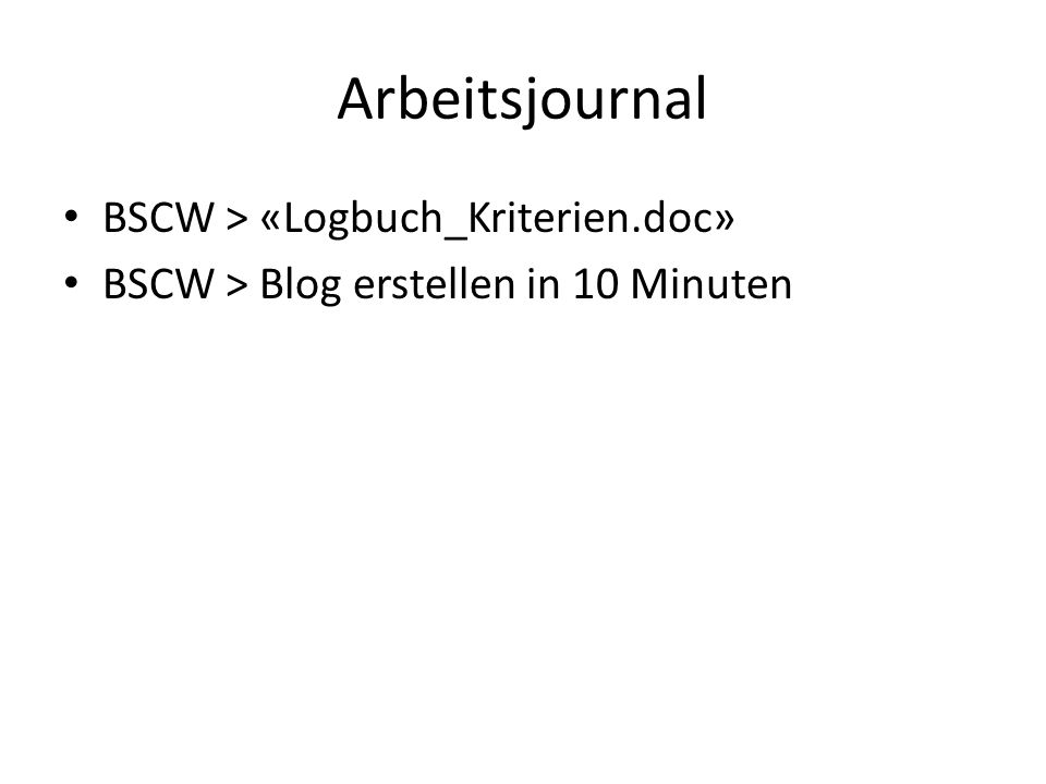 Arbeitsjournal BSCW > «Logbuch_Kriterien.doc» BSCW > Blog erstellen in 10 Minuten