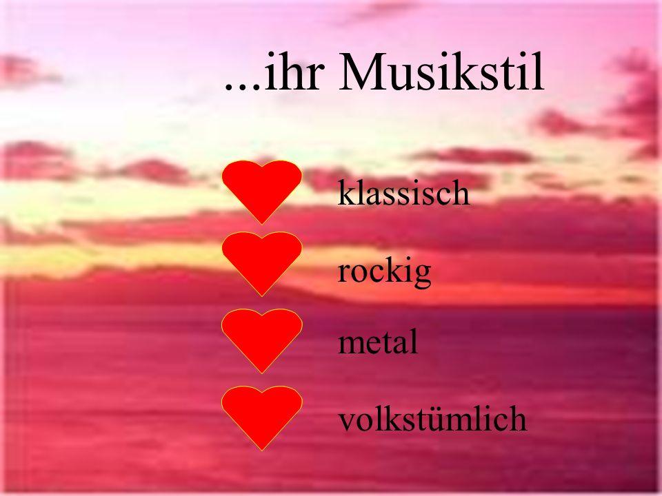 ...ihr Musikstil klassisch rockig metal volkstümlich