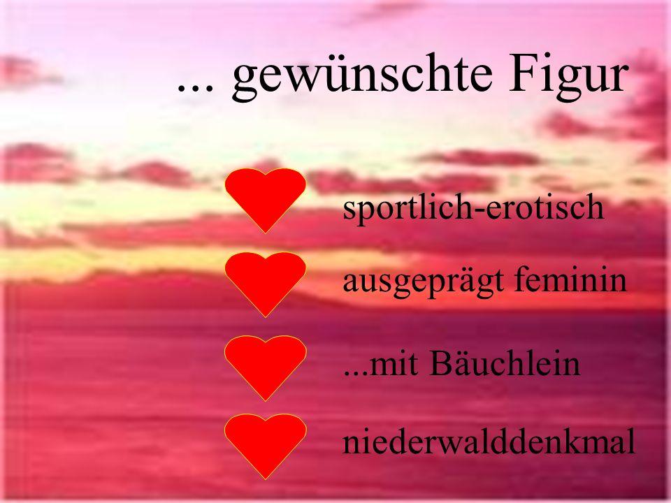 ... gewünschte Figur sportlich-erotisch ausgeprägt feminin...mit Bäuchlein niederwalddenkmal