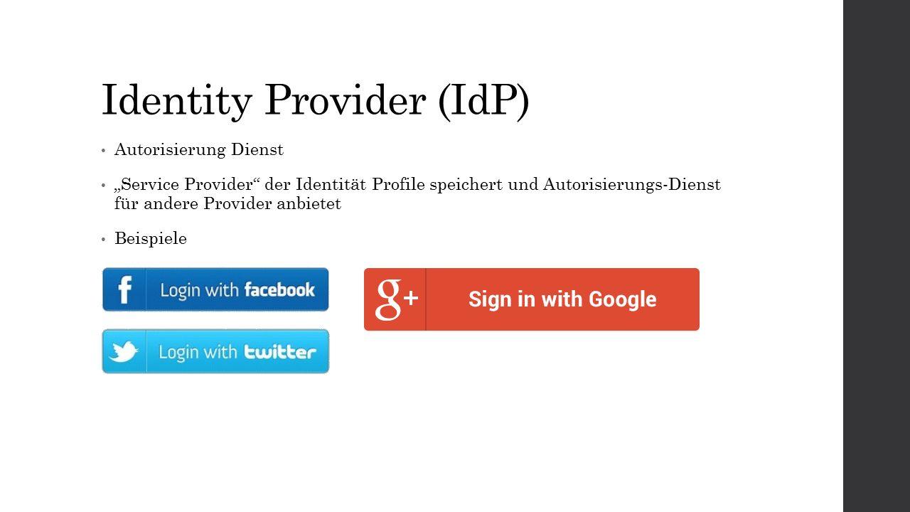 """Identity Provider (IdP) Autorisierung Dienst """"Service Provider der Identität Profile speichert und Autorisierungs-Dienst für andere Provider anbietet Beispiele"""