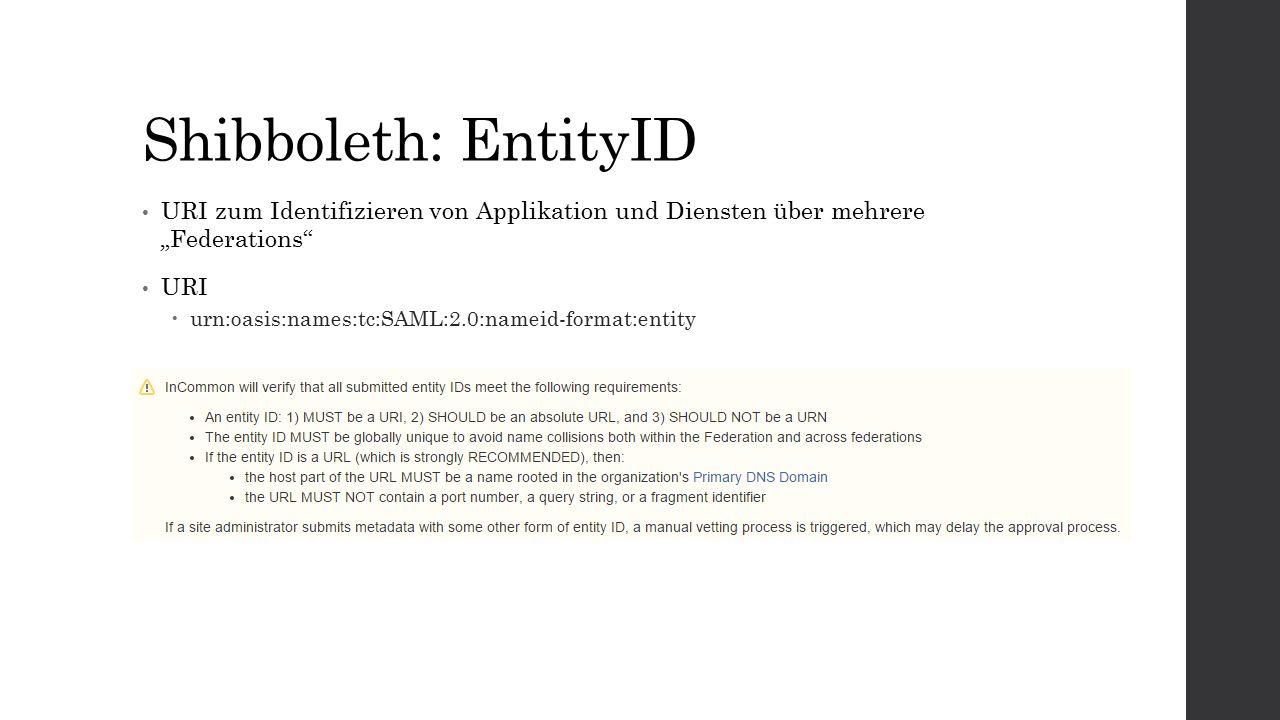 """Shibboleth: EntityID URI zum Identifizieren von Applikation und Diensten über mehrere """"Federations"""" URI  urn:oasis:names:tc:SAML:2.0:nameid-format:en"""