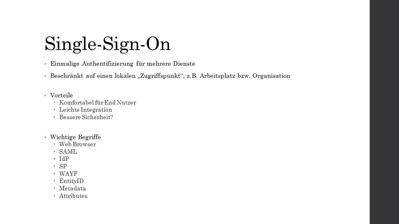 """Single-Sign-On Einmalige Authentifizierung für mehrere Dienste Beschränkt auf einen lokalen """"Zugriffspunkt"""", z.B. Arbeitsplatz bzw. Organisation Vorte"""