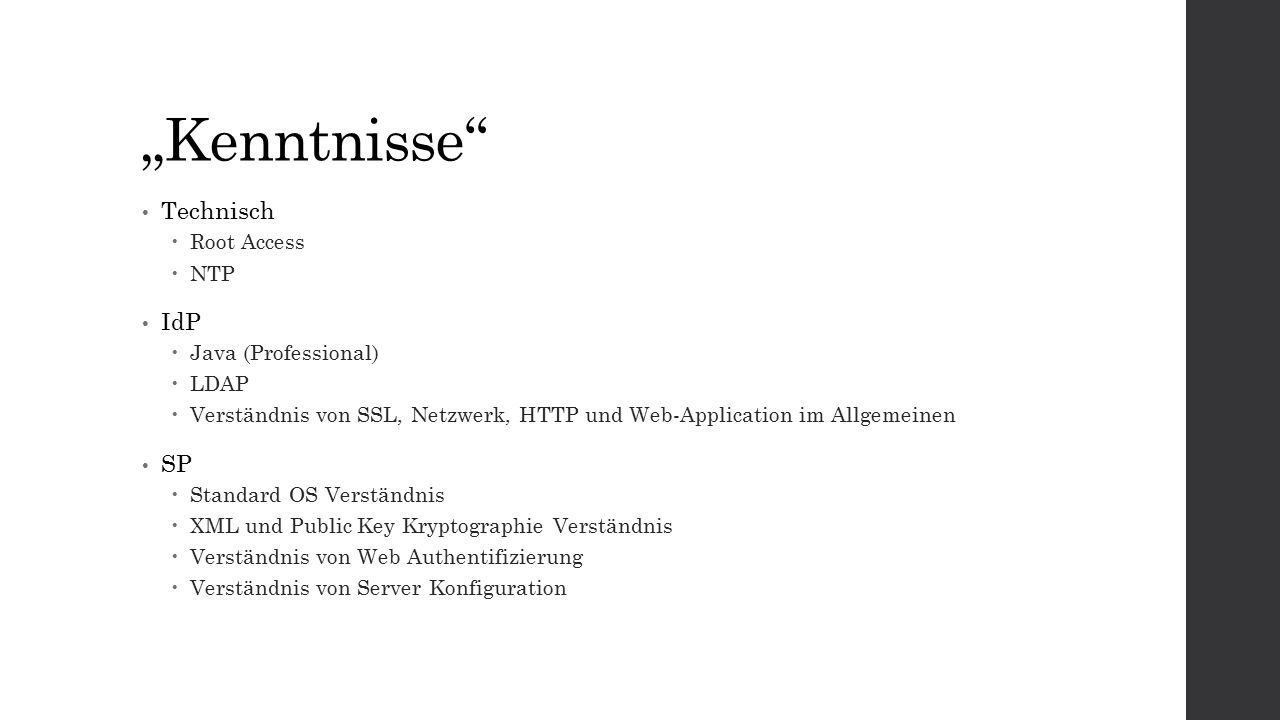 """Kenntnisse"" Technisch  Root Access  NTP IdP  Java (Professional)  LDAP  Verständnis von SSL, Netzwerk, HTTP und Web-Application im Allgemeinen S"