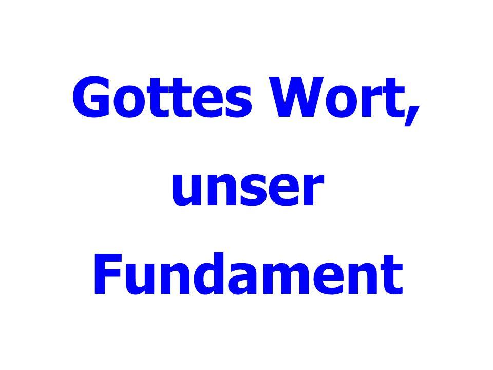Gottes Wort, unser Fundament