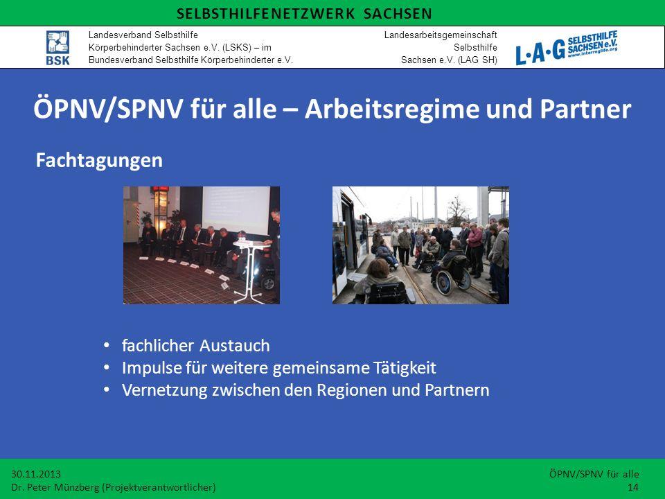 Fachtagungen fachlicher Austauch Impulse für weitere gemeinsame Tätigkeit Vernetzung zwischen den Regionen und Partnern 30.11.2013 ÖPNV/SPNV für alle Dr.