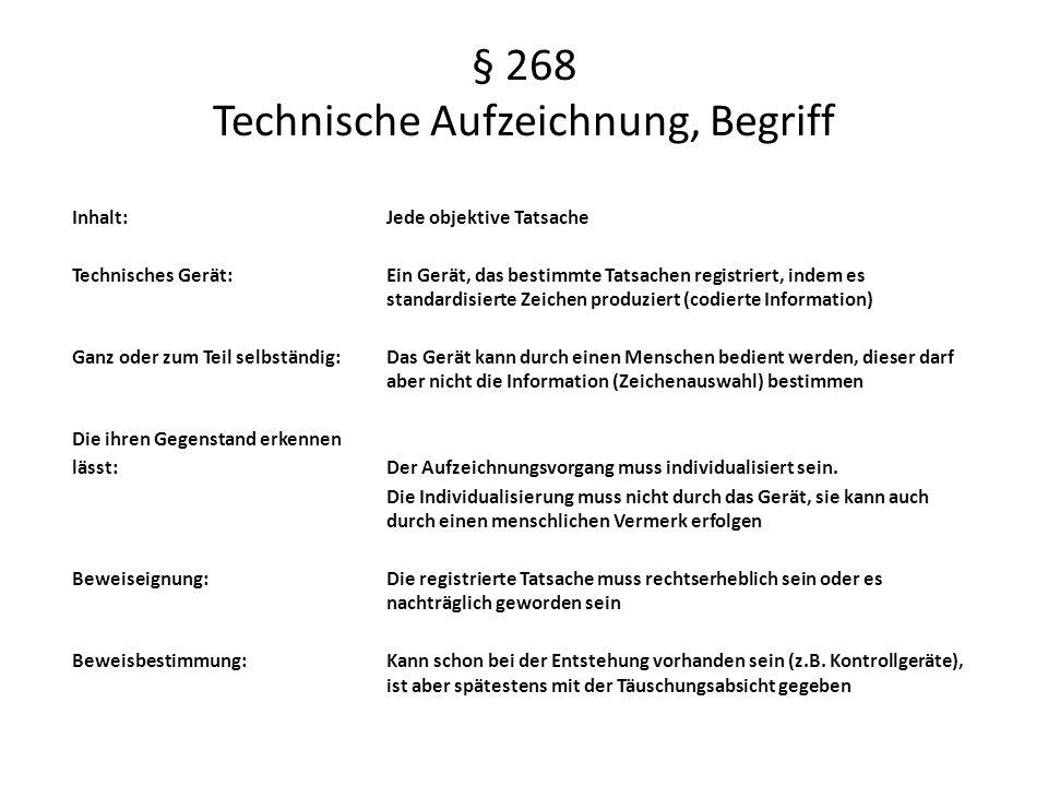 § 268 Technische Aufzeichnung, Begriff Inhalt: Jede objektive Tatsache Technisches Gerät: Ein Gerät, das bestimmte Tatsachen registriert, indem es sta