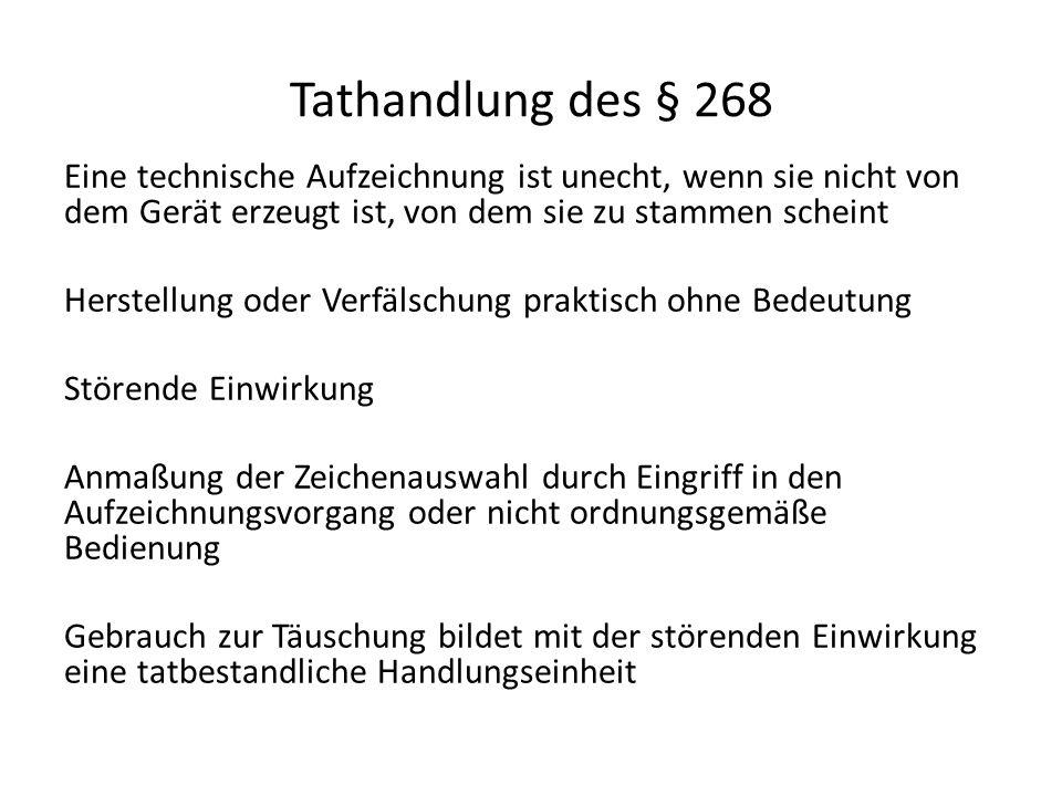 Tathandlung des § 268 Eine technische Aufzeichnung ist unecht, wenn sie nicht von dem Gerät erzeugt ist, von dem sie zu stammen scheint Herstellung od