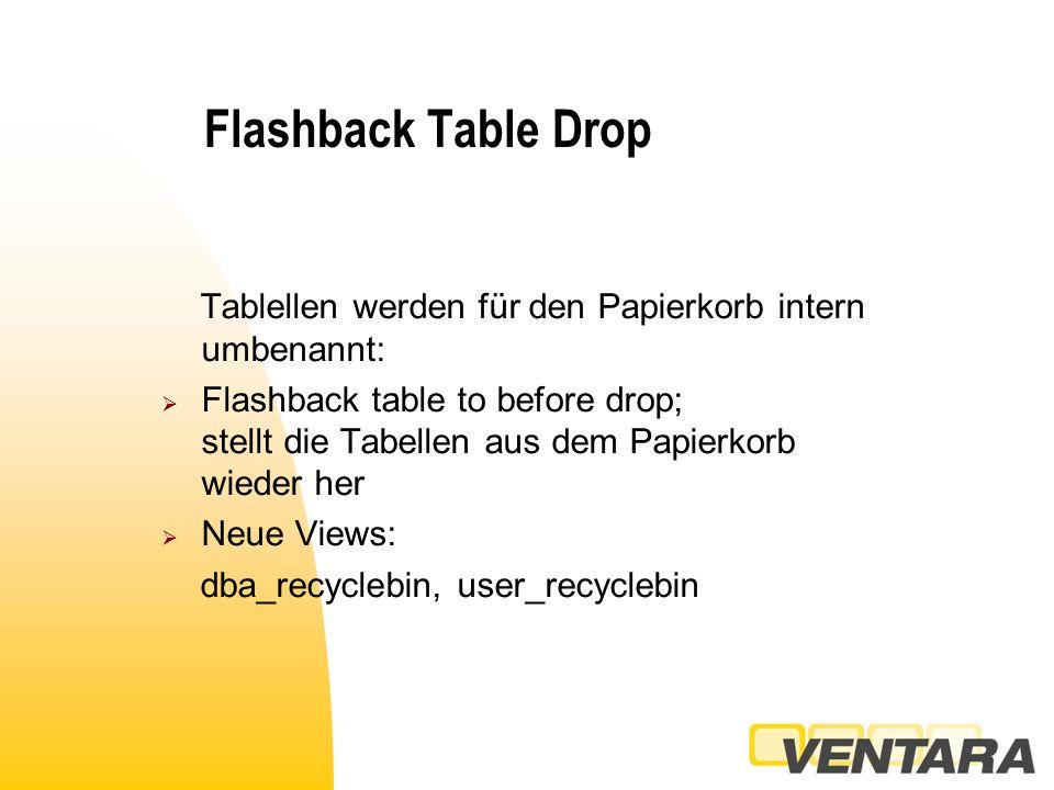 Flashback Table Ganze Tabellen werden auf einen Zeitpunkt aus der Vergangenheit gesetzt:  Alter table enable row movement;  Flashback table to sysdate-1;  Flashback table to to_date(....);