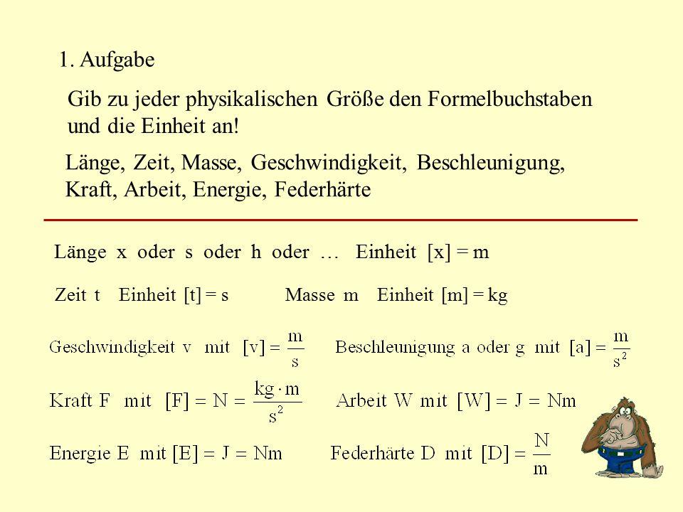 1.Aufgabe Gib zu jeder physikalischen Größe den Formelbuchstaben und die Einheit an.