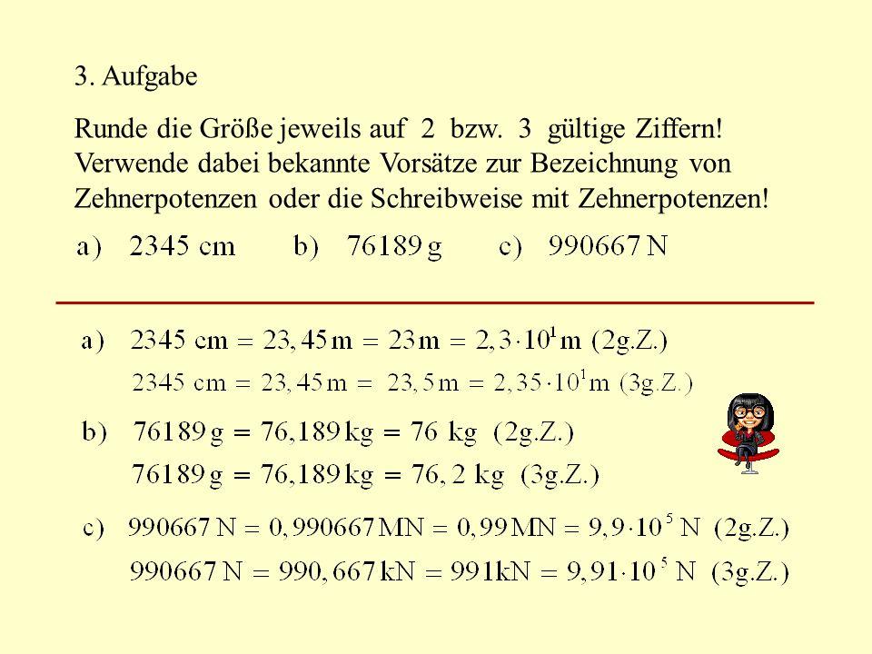 3.Aufgabe Runde die Größe jeweils auf 2 bzw. 3 gültige Ziffern.