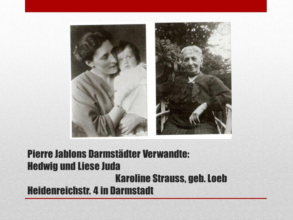 Pierre Jablons Darmstädter Verwandte: Hedwig und Liese Juda Karoline Strauss, geb. Loeb Heidenreichstr. 4 in Darmstadt