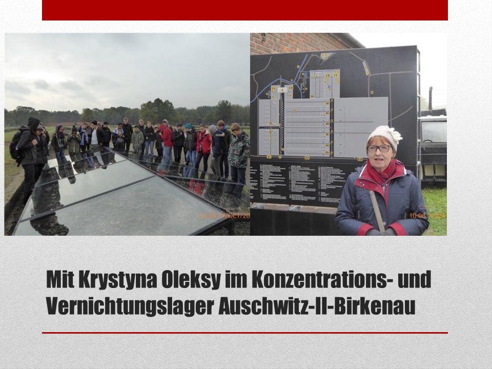 Mit Krystyna Oleksy im Konzentrations- und Vernichtungslager Auschwitz-II-Birkenau