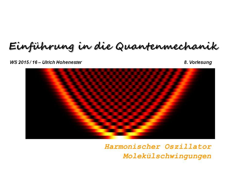 Harmonischer Oszillator Molekülschwingungen WS 2015 / 16 – Ulrich Hohenester 8. Vorlesung