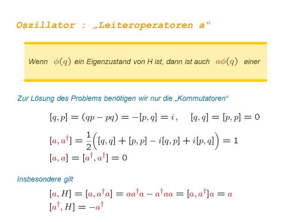 """Wenn ein Eigenzustand von H ist, dann ist auch einer Oszillator : """"Leiteroperatoren a"""" Zur Lösung des Problems benötigen wir nur die """"Kommutatoren"""" In"""