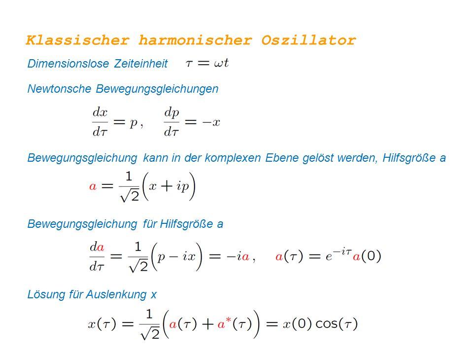 Jedes Potential kann um Minimum entwickelt werden Quantenmechanischer Oszillator Der Hamiltonoperator für den harmonischen Oszillator besteht aus der kinetischen Energie ~p 2 und der potentiellen Energie ~x 2
