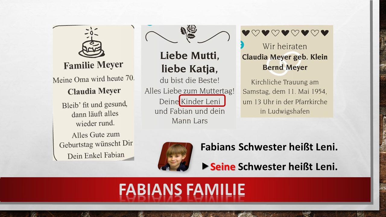 Fabians Schwester heißt Leni.  Seine  Seine Schwester heißt Leni.