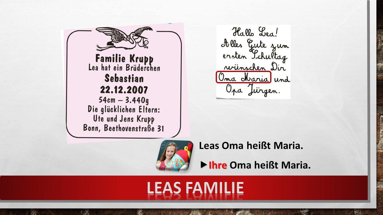 Leas Oma heißt Maria.  Ihre  Ihre Oma heißt Maria.