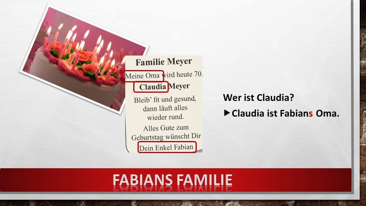 Wer ist Claudia  Claudia ist Fabians Oma.