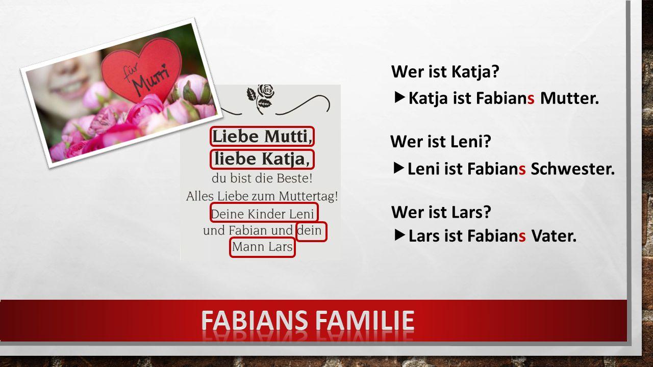 Wer ist Katja. Wer ist Leni. Wer ist Lars.  Katja ist Fabians Mutter.
