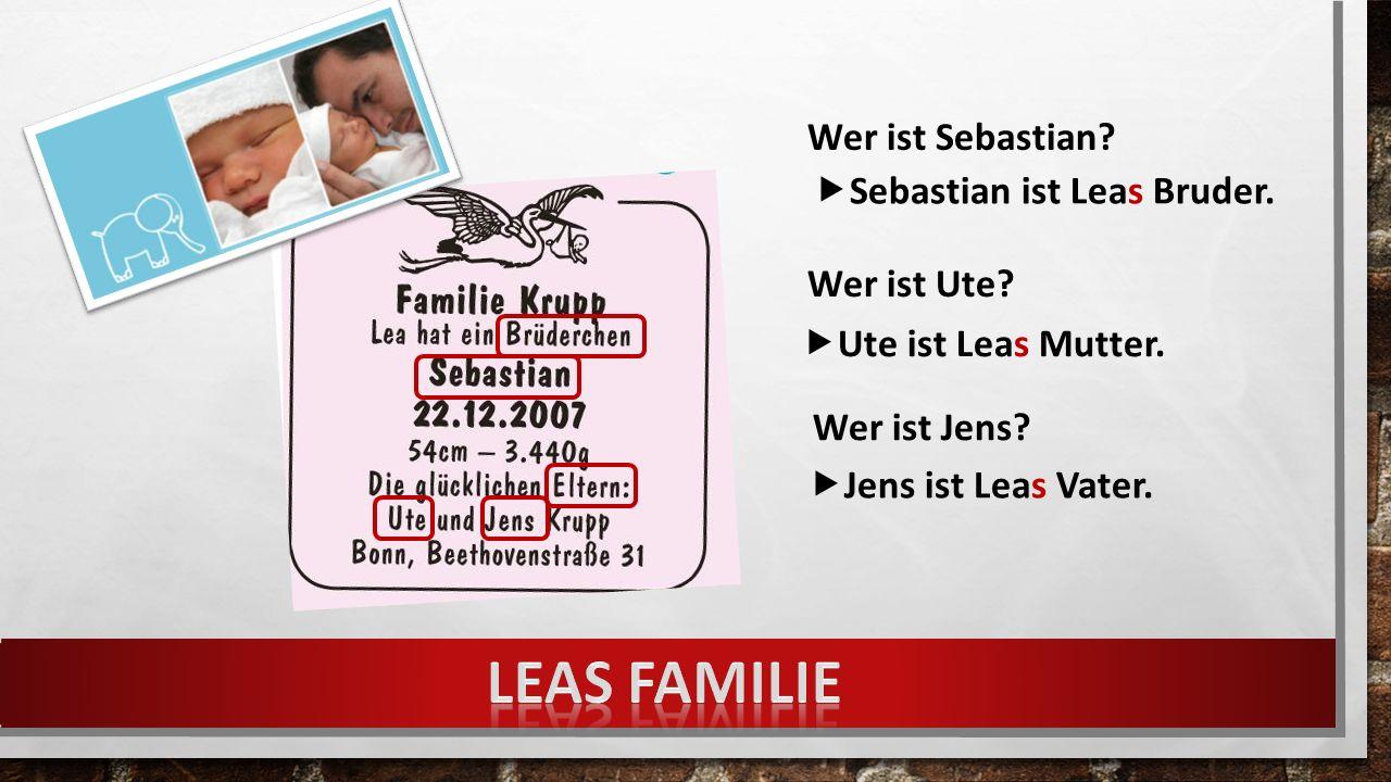 Wer ist Sebastian. Wer ist Ute. Wer ist Jens.  Sebastian ist Leas Bruder.