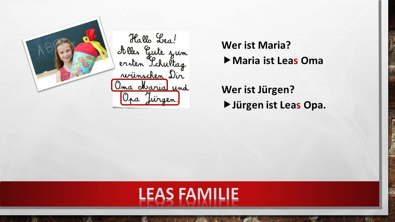 Wer ist Maria Wer ist Jürgen  Maria ist Leas Oma  Jürgen ist Leas Opa.