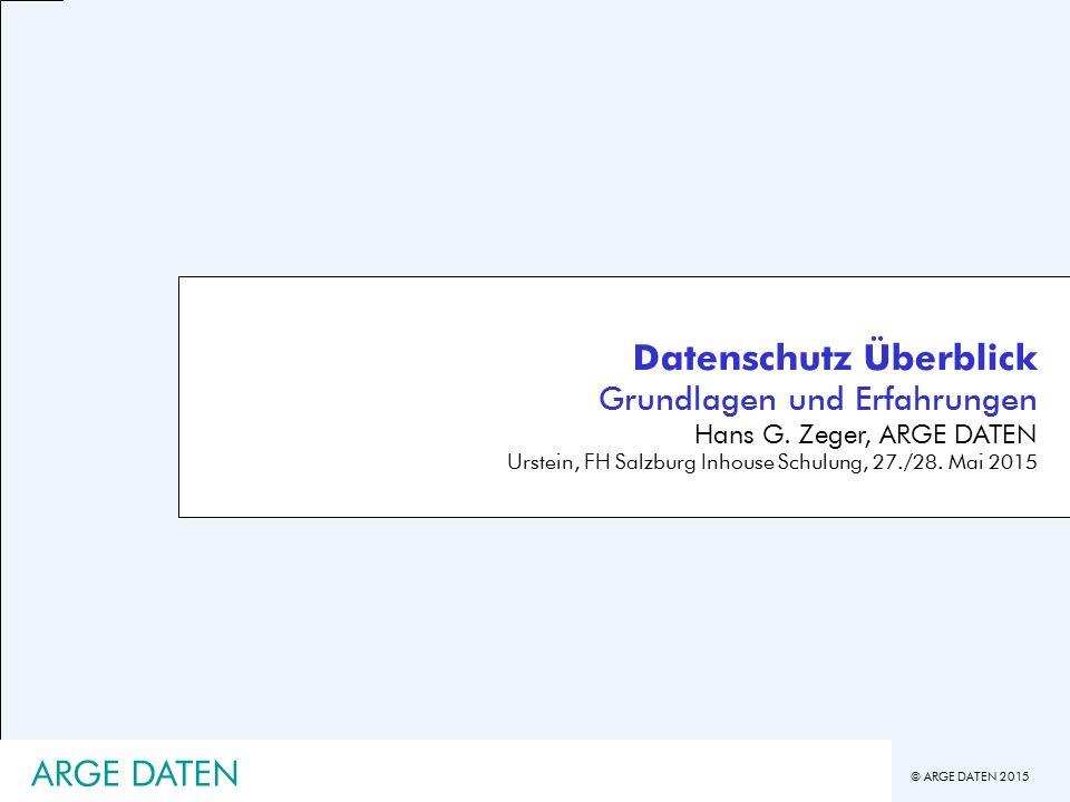 © ARGE DATEN 2015 Datenschutz Überblick Grundlagen und Erfahrungen Hans G.