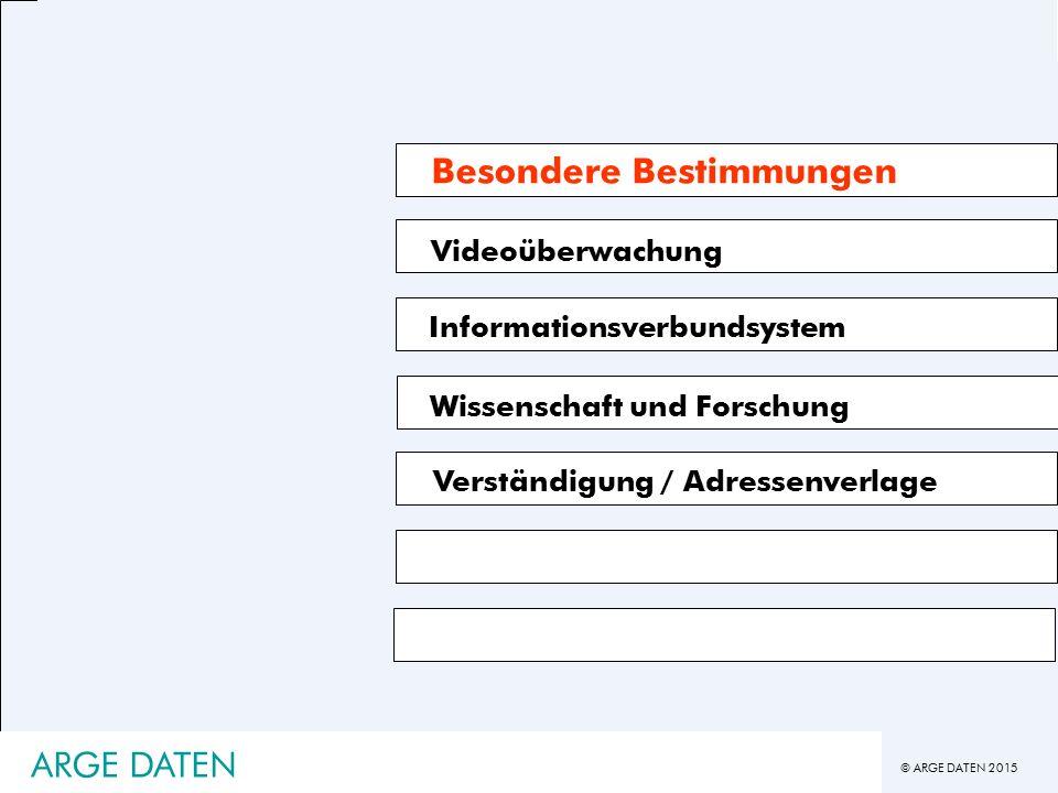 © ARGE DATEN 2015 ARGE DATEN Videoüberwachung Informationsverbundsystem Verständigung / Adressenverlage Besondere Bestimmungen Wissenschaft und Forschung