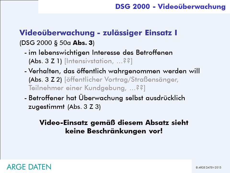 © ARGE DATEN 2015 ARGE DATEN Videoüberwachung - zulässiger Einsatz I (DSG 2000 § 50a Abs.