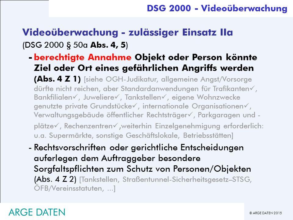 © ARGE DATEN 2015 ARGE DATEN Videoüberwachung - zulässiger Einsatz IIa (DSG 2000 § 50a Abs.