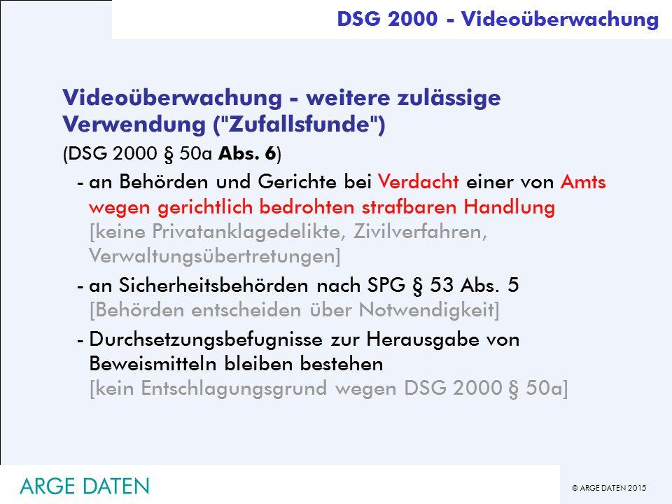© ARGE DATEN 2015 ARGE DATEN Videoüberwachung - weitere zulässige Verwendung ( Zufallsfunde ) (DSG 2000 § 50a Abs.