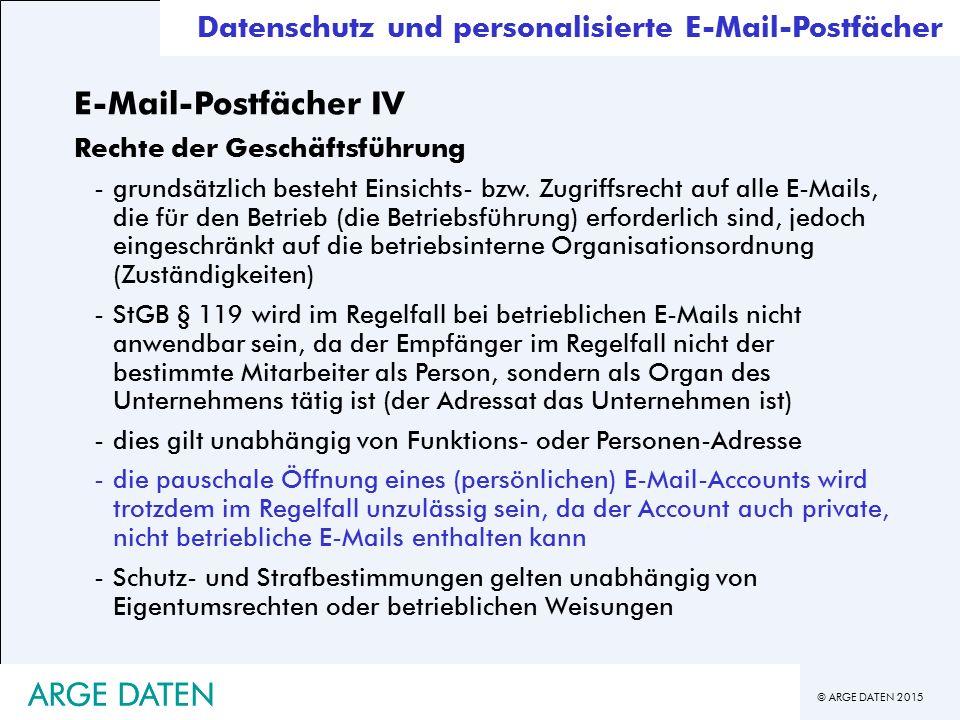 © ARGE DATEN 2015 ARGE DATEN Datenschutz und personalisierte E-Mail-Postfächer E-Mail-Postfächer IV Rechte der Geschäftsführung -grundsätzlich besteht Einsichts- bzw.