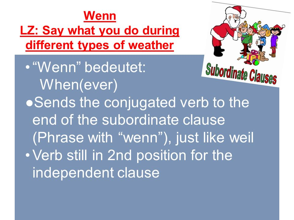 "Wenn LZ: Say what you do during different types of weather ""Wenn"" bedeutet: When(ever) ●Sends the conjugated verb to the end of the subordinate clause"