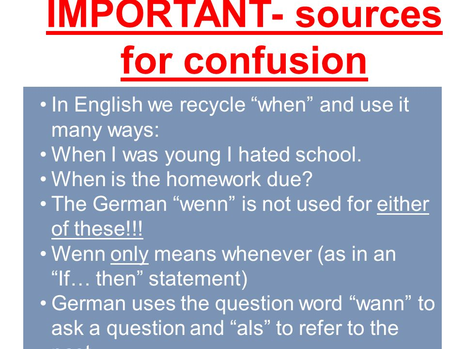 IMPORTANT- sources for confusion In English we recycle when and use it many ways: When I was young I hated school.