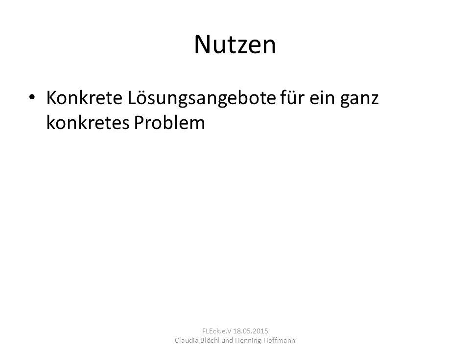 Nutzen Konkrete Lösungsangebote für ein ganz konkretes Problem FLEck.e.V 18.05.2015 Claudia Blöchl und Henning Hoffmann