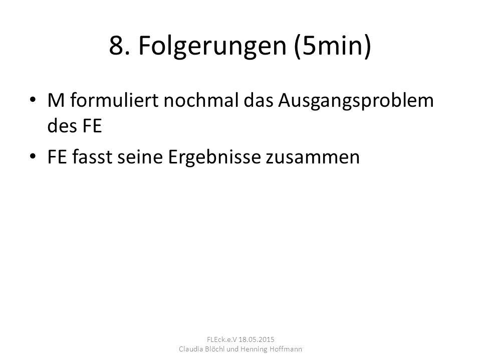 8. Folgerungen (5min) M formuliert nochmal das Ausgangsproblem des FE FE fasst seine Ergebnisse zusammen FLEck.e.V 18.05.2015 Claudia Blöchl und Henni