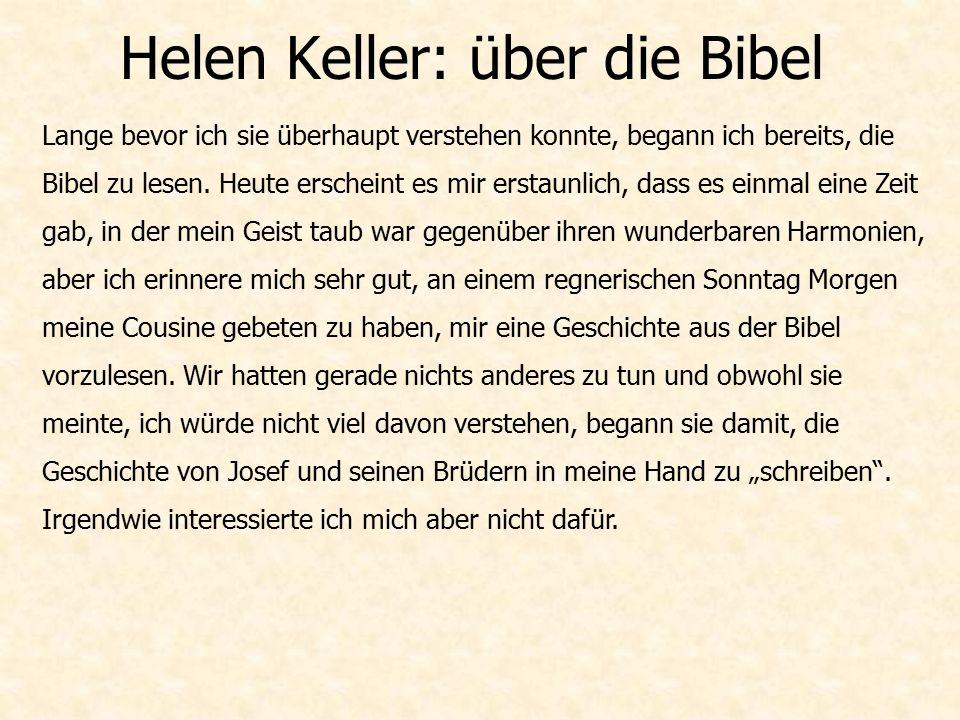 Helen Keller: über die Bibel Lange bevor ich sie überhaupt verstehen konnte, begann ich bereits, die Bibel zu lesen.