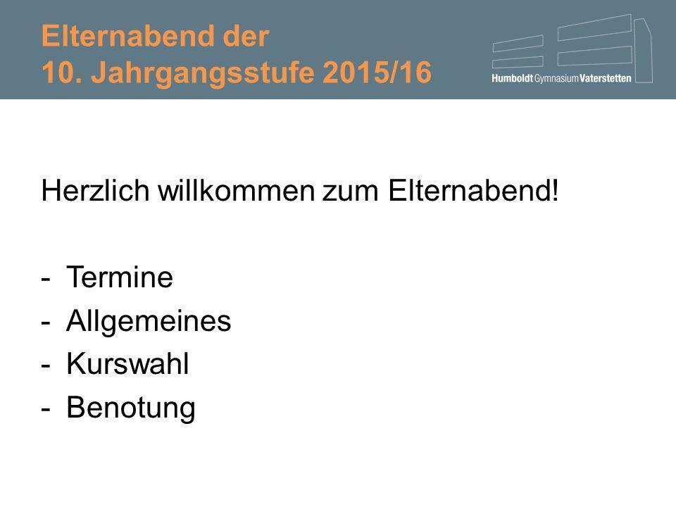 Elternabend der 10. Jahrgangsstufe 2015/16 Herzlich willkommen zum Elternabend.