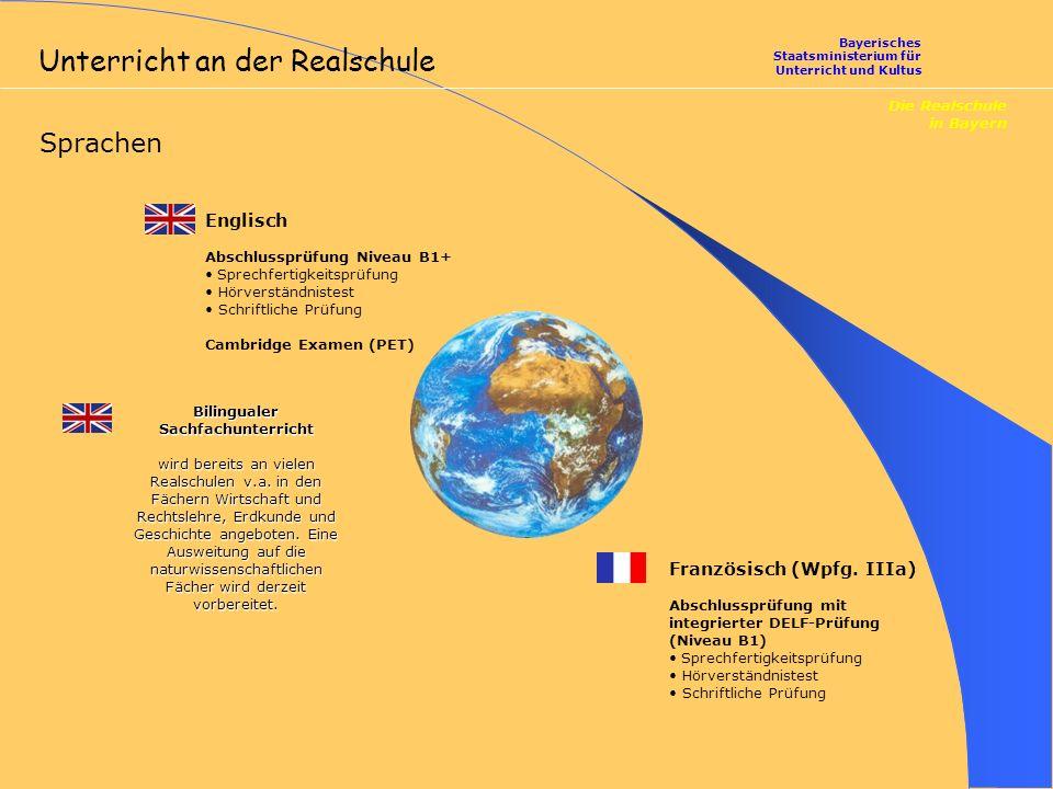 Englisch Abschlussprüfung Niveau B1+ Sprechfertigkeitsprüfung Hörverständnistest Schriftliche Prüfung Cambridge Examen (PET) Die Realschule in Bayern Bayerisches Staatsministerium für Unterricht und Kultus Sprachen Bilingualer Sachfachunterricht wird bereits an vielen Realschulen v.a.