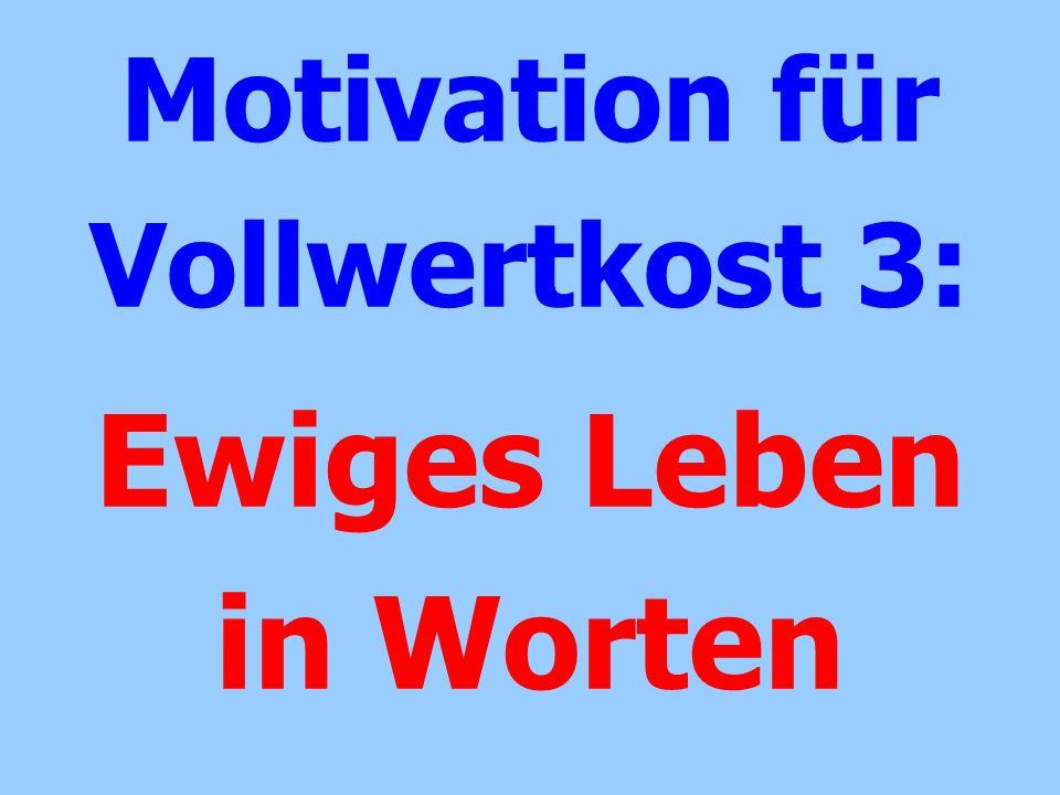 Motivation für Vollwertkost 3: Ewiges Leben in Worten