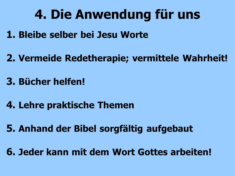 1. Bleibe selber bei Jesu Worte 2. Vermeide Redetherapie; vermittele Wahrheit! 3. Bücher helfen! 4. Lehre praktische Themen 5. Anhand der Bibel sorgfä