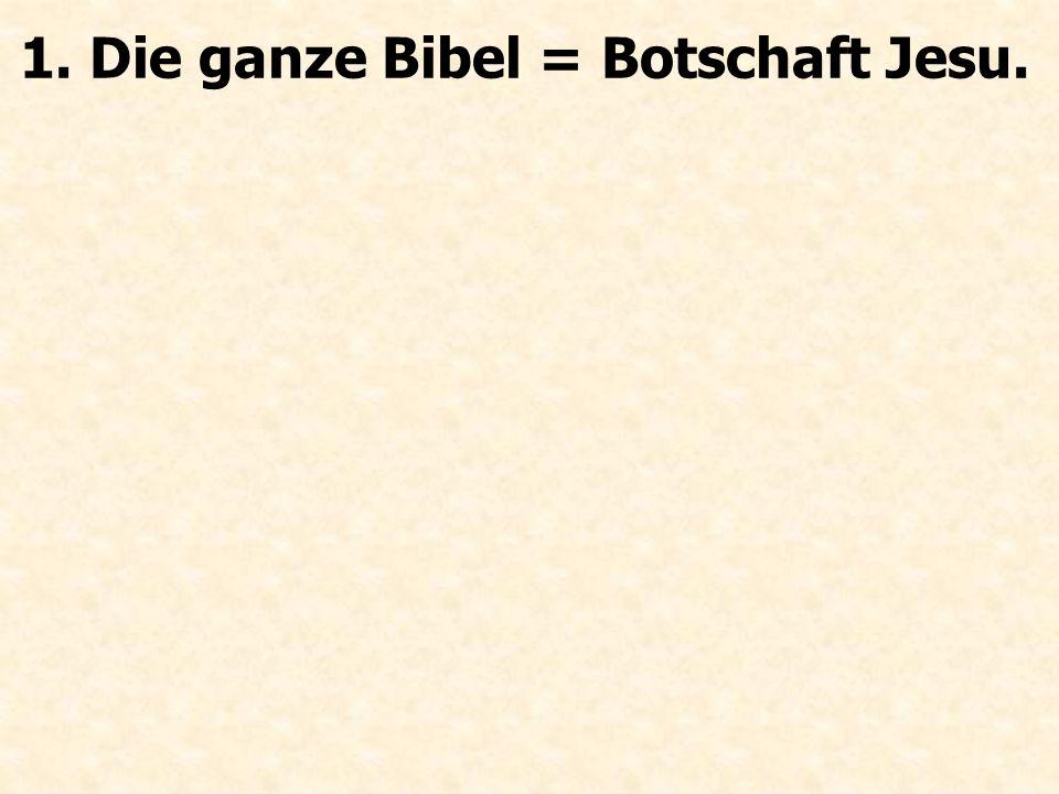 1. Die ganze Bibel = Botschaft Jesu.