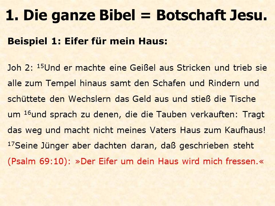 Beispiel 1: Eifer für mein Haus: Joh 2: 15 Und er machte eine Geißel aus Stricken und trieb sie alle zum Tempel hinaus samt den Schafen und Rindern un